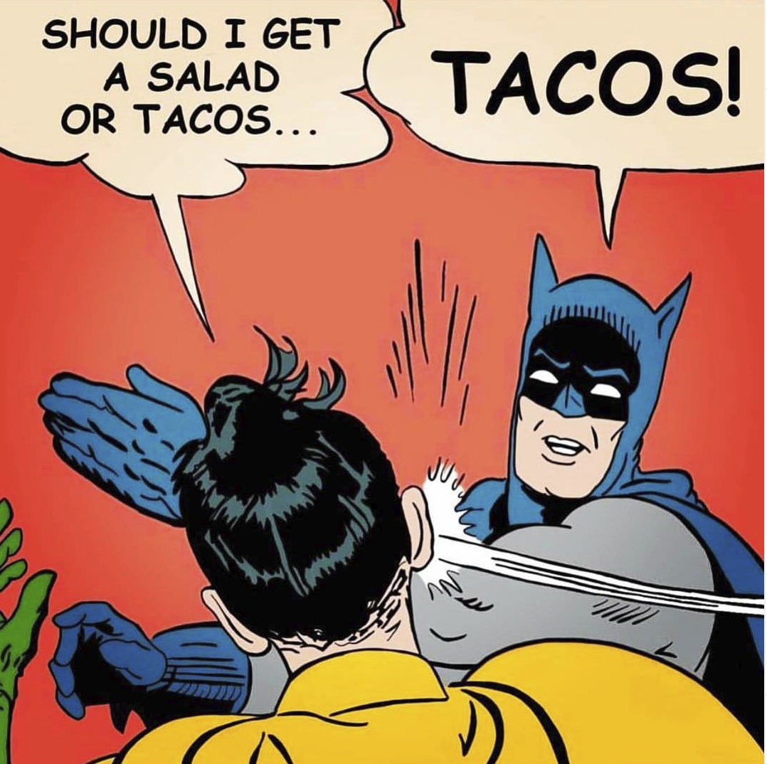 These Taco Memes Will Make You Wish It Was Taco Tuesday The Real Netflix And Chill Memes