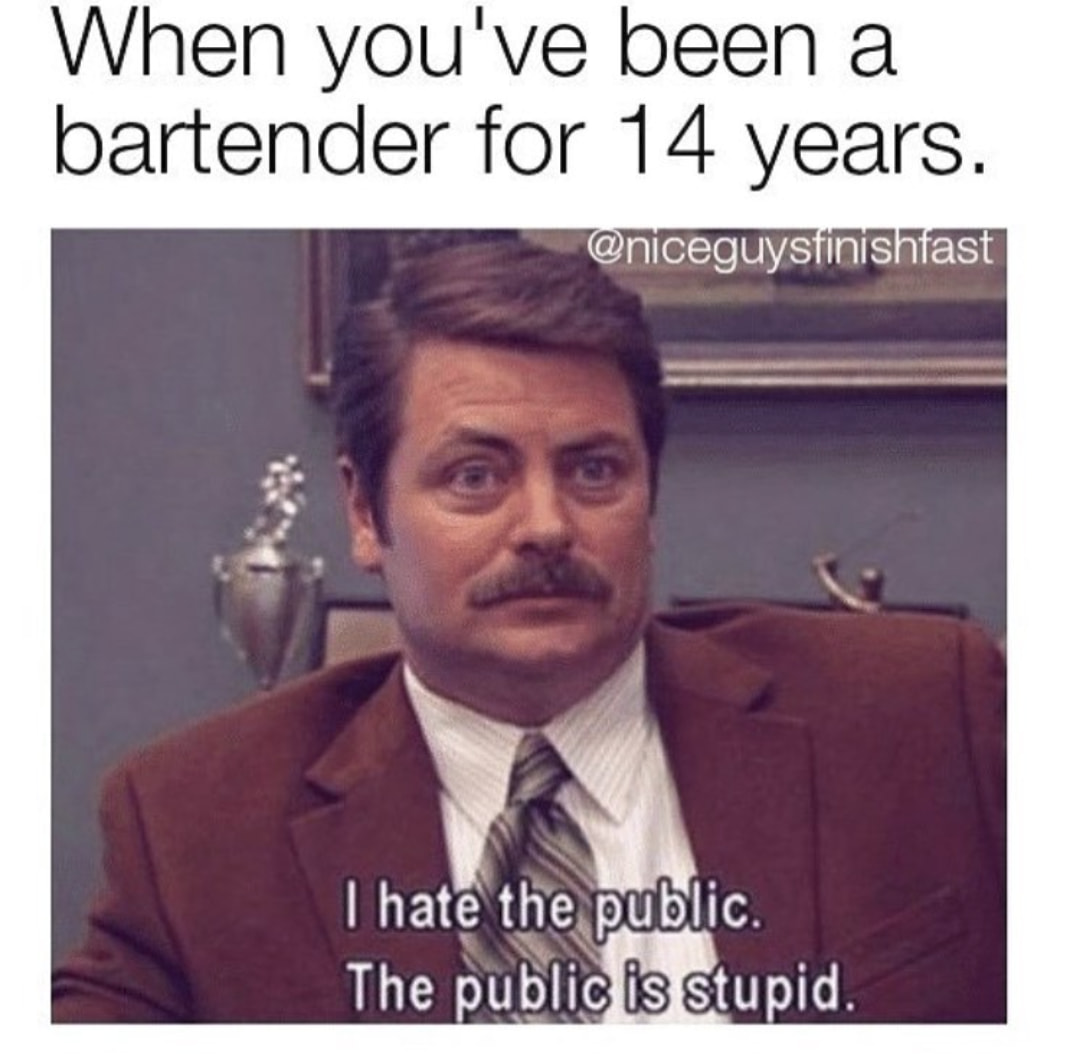 These Bartender Memes Will Make You Want A Stiff One The Hell Of Customer Service Memes
