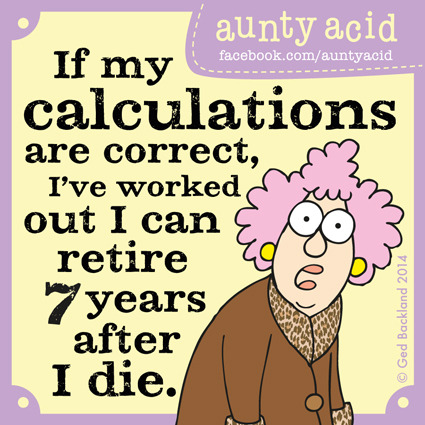 Aunty Acid Goes To Work If My Calculations Are Correct Guff